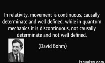 quote-in-relativity-movement-is-continuous-causally-determinate-and-well-defined-while-in-quantum-david-bohm-20163