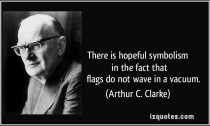 quote-there-is-hopeful-symbolism-in-the-fact-that-flags-do-not-wave-in-a-vacuum-arthur-c-clarke-38034